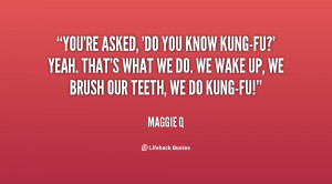 File Name : quote-Maggie-Q-youre-asked-do-you-know-kung-fu-yeah-137385 ...