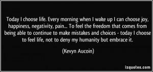 Today I choose life. Every morning when I wake up I can choose joy ...