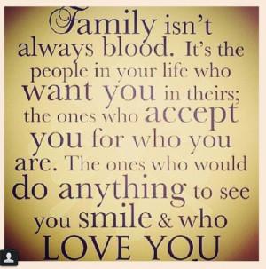 Family isn't always blood - very true!!