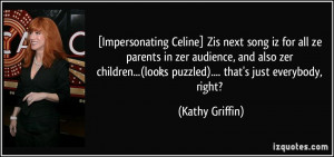 More Kathy Griffin Quotes