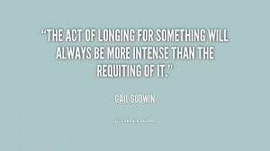 The act of longing for something will always be more intense than the ...