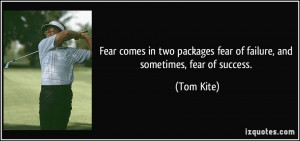 quote-fear-comes-in-two-packages-fear-of-failure-and-sometimes-fear-of ...