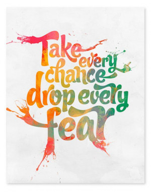 Poster>> Take every chance; drop every fear. #quote #taolife