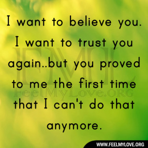 ... trust you again..but you proved to me the first time that I can't do