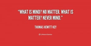 quote-Thomas-Hewitt-Key-what-is-mind-no-matter-what-is-189328.png