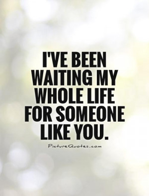 All My Life I 39 ve Been Waiting for You Quotes