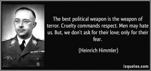 weapon is the weapon of terror. Cruelty commands respect. Men may hate ...