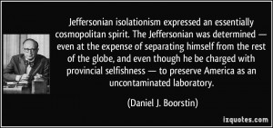 ... preserve America as an uncontaminated laboratory. - Daniel J. Boorstin