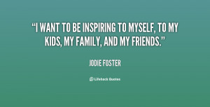 jodie foster jodie foster i want to be inspiring to myself to my kids