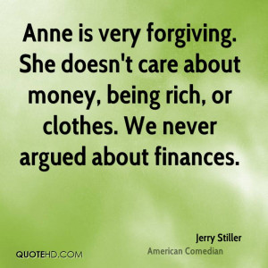 Anne is very forgiving. She doesn't care about money, being rich, or ...