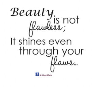 beauty-is-not-flawlessit-shines-even-through-your-flaws-beauty-quote ...