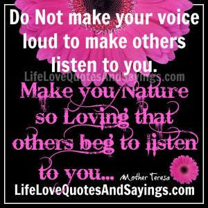 ... listen to you. Make you Nature so Loving that others beg to listen to