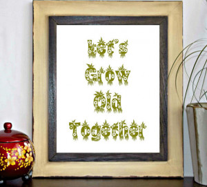 Let's Grow Old Together Printable - Wall Decor Poster - Quote Print ...