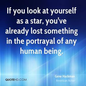 Gene Hackman - If you look at yourself as a star, you've already lost ...