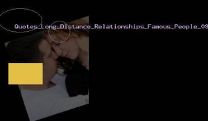 Famous love quotes long distance relationships