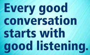 Do you listen more than you talk?