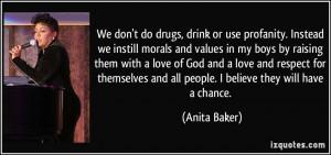 We don't do drugs, drink or use profanity. Instead we instill morals ...