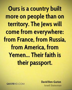 Ours is a country built more on people than on territory. The Jews ...