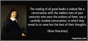 The reading of all good books is indeed like a conversation with the ...
