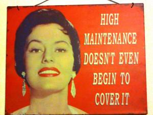 ... with a friend who said I was high maintenance. Moi? Never