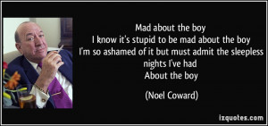 Mad about the boy I know it's stupid to be mad about the boy I'm so ...