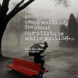 Quotes Picture: patience isn't just about waiting, its about our ...