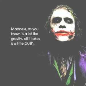 joker-quote-madness-as-you-know-is-a-lot-like-gravity