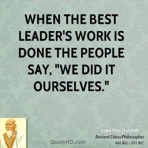 lao-tzu-lao-tzu-when-the-best-leaders-work-is-done-the-people-say-we ...