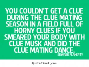 ... quotes about love - You couldn't get a clue during the clue mating
