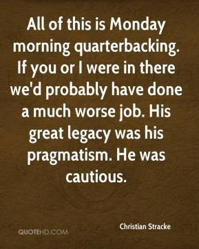 Christian Stracke - All of this is Monday morning quarterbacking. If ...
