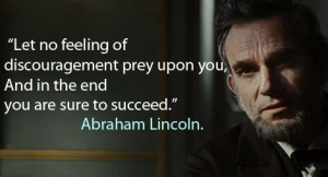 "... upon you. And in the end you are sure to succeed."" -Abraham Lincoln"