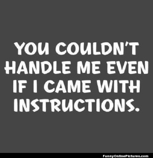 Quote explaining how you can't handle me!