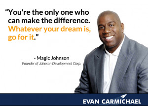 """... difference. Whatever your dream is, go for it."""" – Magic Johnson"""