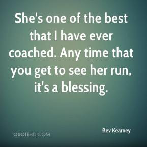 She's one of the best that I have ever coached. Any time that you get ...
