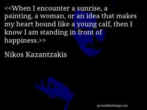 Nikos Kazantzakis - quote-When I encounter a sunrise, a painting, a ...