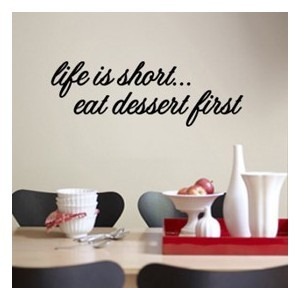 Life is Short... Eat Dessert First - Quotes - Wall Decals Graphics Sti ...