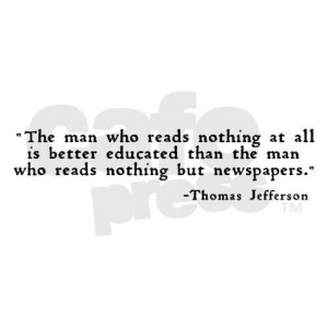 Thomas Jefferson - I would only add,