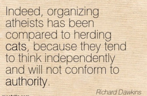 Indeed, Organizing Atheists Has Been Compared To Herding Cats, Because ...