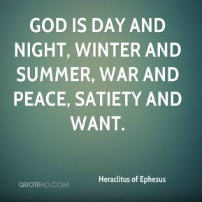 Heraclitus of Ephesus - God is day and night, winter and summer, war ...