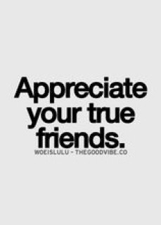 appreciate your true friends