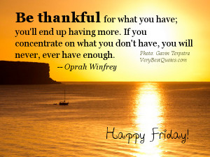 Happy Friday Good Morning quotes – Be thankful for what you have