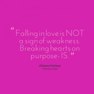 Quotes Picture: falling in love is not a sign of weakness breaking ...