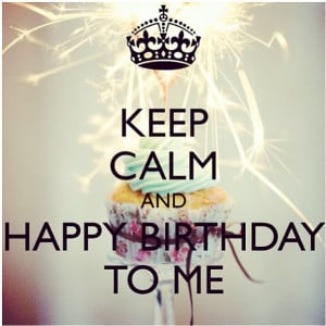 happy birthday to me happy birthday to me happy birthday dear me happy ...