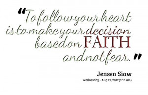 Quotes from Jensen Siaw: To follow your heart is to make your decision ...