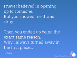 never believed in opening up to someone, But you showed me it was ...