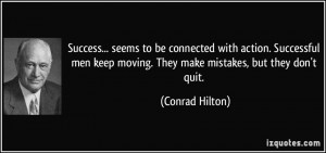 Success... seems to be connected with action. Successful men keep ...