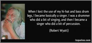 Percussion Quotes More robert wyatt quotes