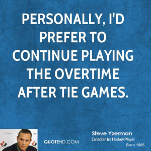 ... prefer to continue playing the overtime after tie games
