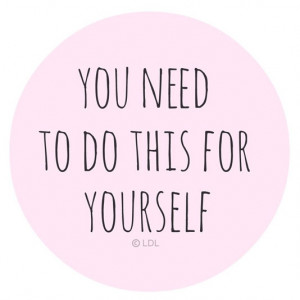 You need to do this for yourself