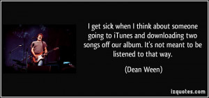 get sick when I think about someone going to iTunes and downloading ...